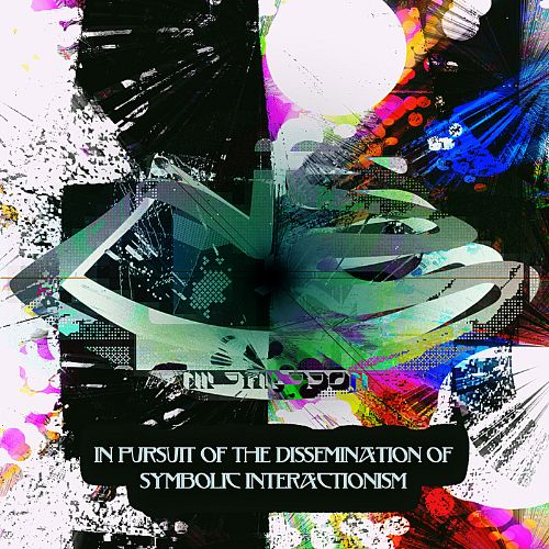 In Pursuit of the Dissemination of Symbolic Interactionism