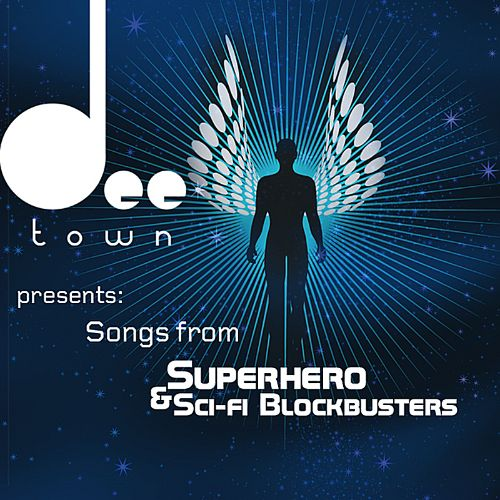 Deetown Presents: Songs from Superhero & Sci-Fi Blockbusters