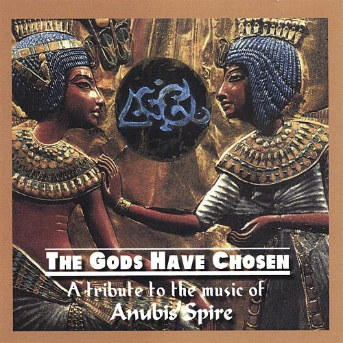 The Gods Have Chosen: A Tribute to the Music of Anubis Spire