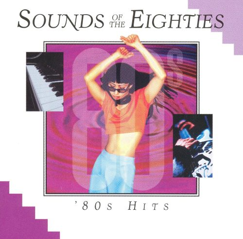 Sounds of the Eighties: 80's Hits