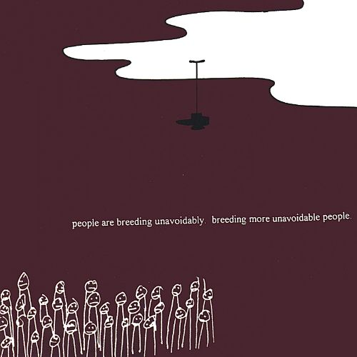 People Are Breeding Unavoidably. Breeding More Unavoidable People.