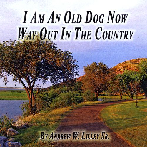 I Am an Old Dog Now/Way out in the Country