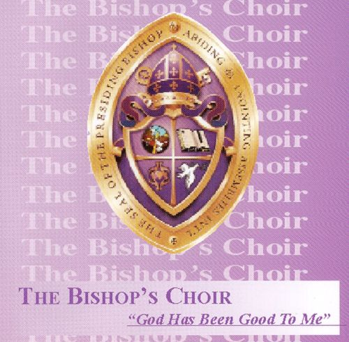 God Has Been Good To Me Bishops Choir Songs Reviews Credits