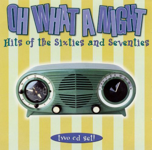Oh What a Night: Hits of the Sixties and Seveties