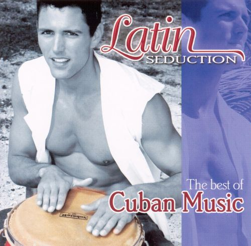 Latin Seduction: The Best of Cuban Music
