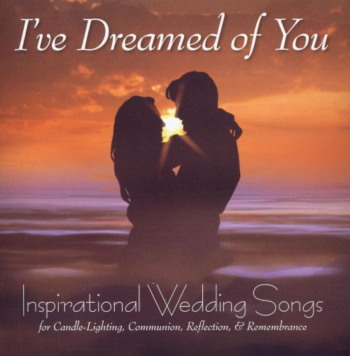 I've Dreamed of You: Inspirational Wedding Songs