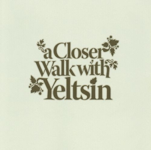 A Closer Walk with Yeltsin