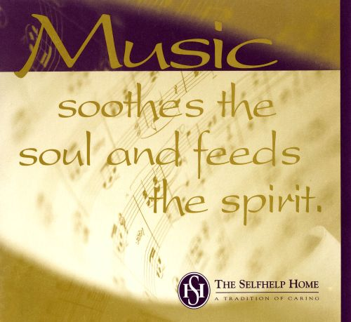 Music Soothes the Soul and Feeds the Spirit