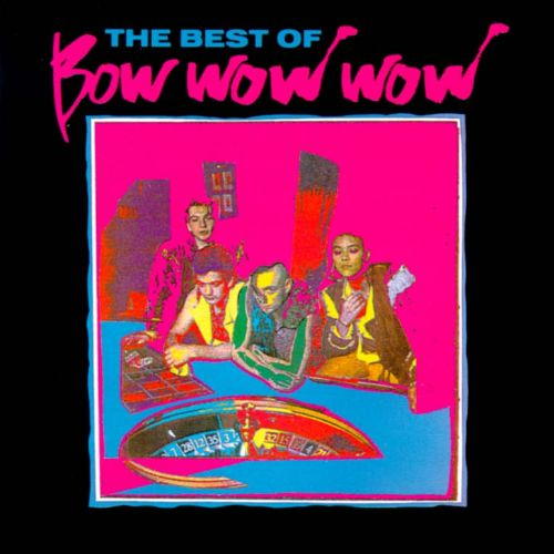 The Best of Bow Wow Wow [Receiver]