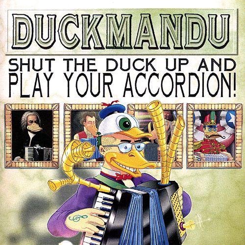 Shut the Duck Up and Play Your Accordion