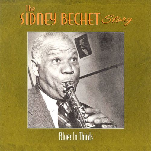 Blues in Thirds [Le Jazz] - Sidney Bechet | Songs, Reviews
