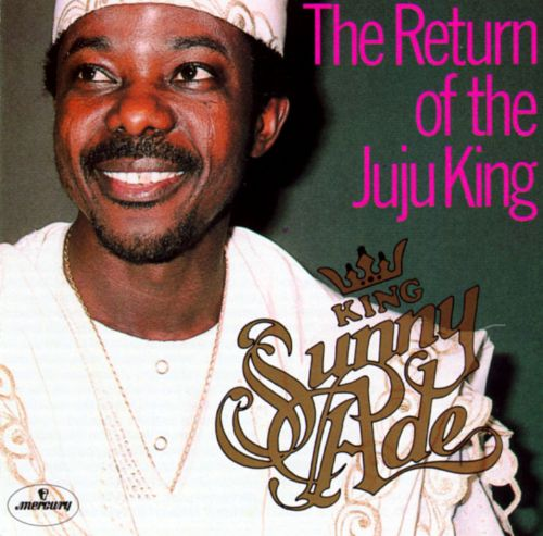 The Return of the Juju King - King Sunny Ade & His African