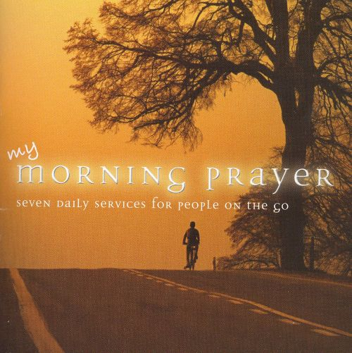 My Morning Prayer: Seven Daily Services For People On The Go