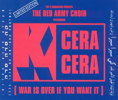 K. Cera Cera (War Is over If You Want It)