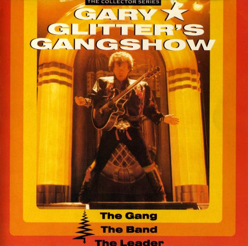 Gary Glitter's Gangshow: The Gang, The Band, The Leader
