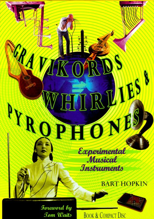 Gravikords, Whirlies, and Pyrophones (Experimental Musical Instruments)