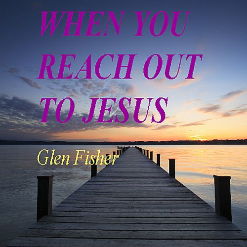 When You Reach out to Jesus