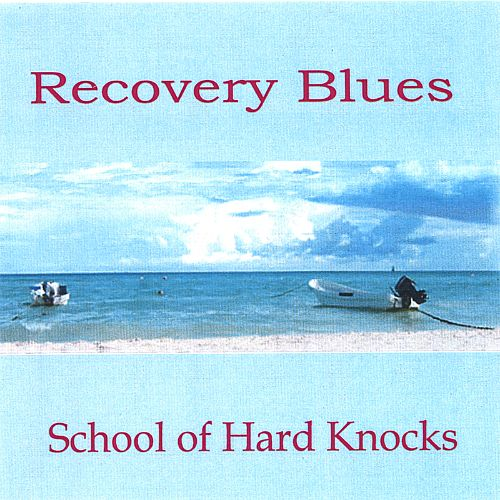 Recovery Blues: School of Hard Knocks