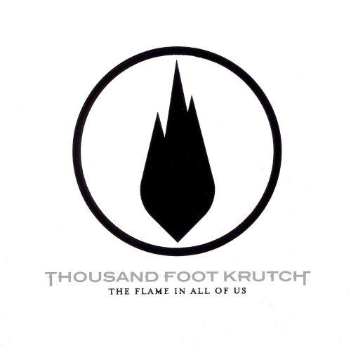 The Flame In All Of Us Thousand Foot Krutch Songs Reviews