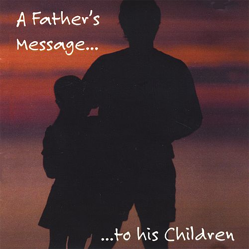 A Fathers Message to His Children