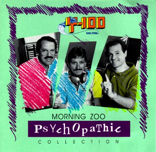 Y-100 Morning Zoo: Psychopathic Collection
