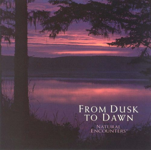 natural encounters from dusk to dawn natural encounters songs