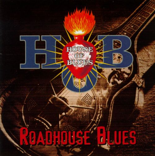 Livin' in the House of Blues: Roadhouse Blues