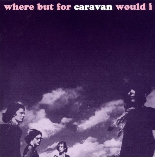 Where But for Caravan Would I?