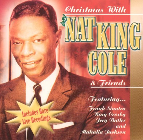 Nat King Cole Christmas.Christmas With Nat King Cole And Friends Nat King Cole