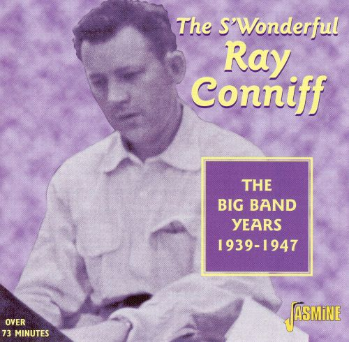 The S'Wonderful Ray Conniff: Big Band Years 1939-47