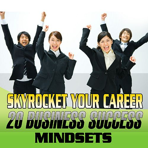 Skyrocket Your Career - 20 Business Success Mindsets