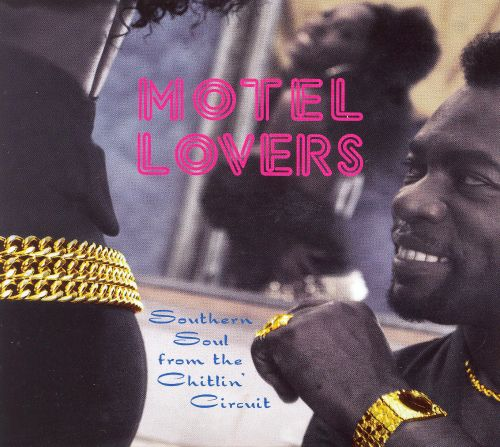 Motel Lovers: Southern Soul from the Chitlin Circuit