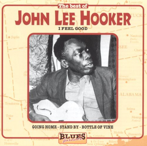 The Best of John Lee Hooker: I Feel Good