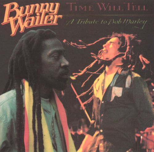 Time Will Tell: A Tribute to Bob Marley - Bunny Wailer ...