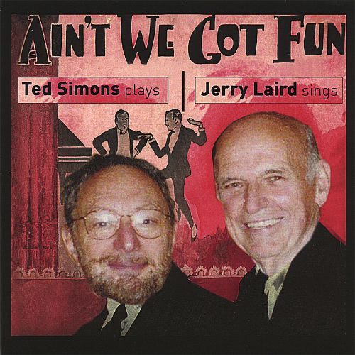Ain't We Got Fun: Jerry Laird Sings, Ted Simons Plays