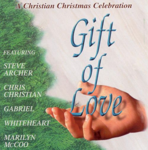 Gift of Love: A Christian Christmas Celebration - Various Artists ...
