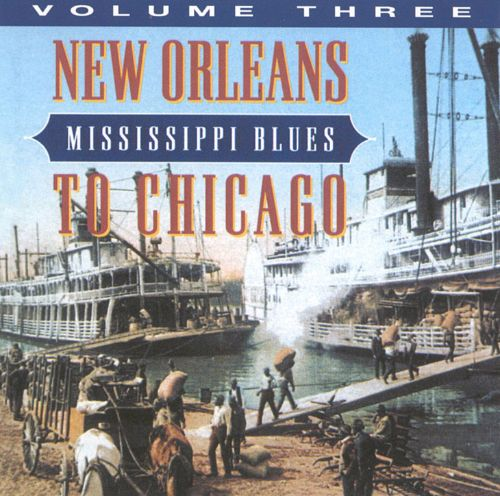 Mississippi Blues, Vol. 3: New Orleans to Chicago