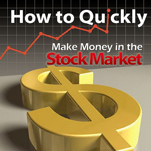 How to Quickly Make Money in the Stock Market