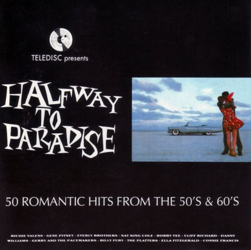 Halfway To Paradise: 50 Romantic Hits From The 50's & 60's