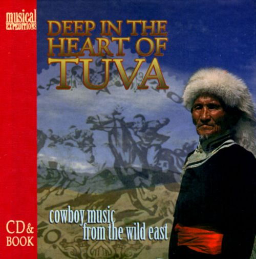 Deep in the Heart of Tuva: Cowboy Music from the Wild East