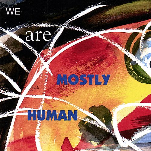 We Are Mostly Human
