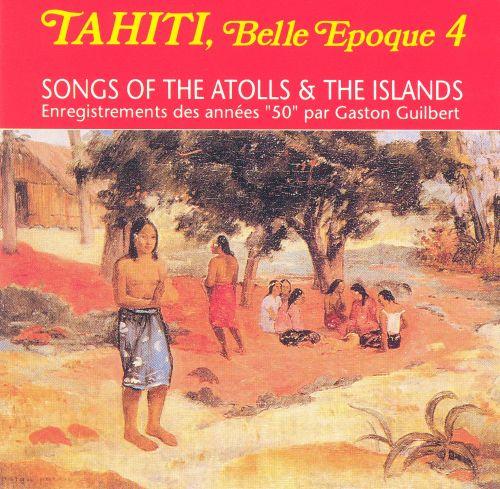 Tahiti Belle Epoque, Vol. 4: Songs of the Atolls & the Island