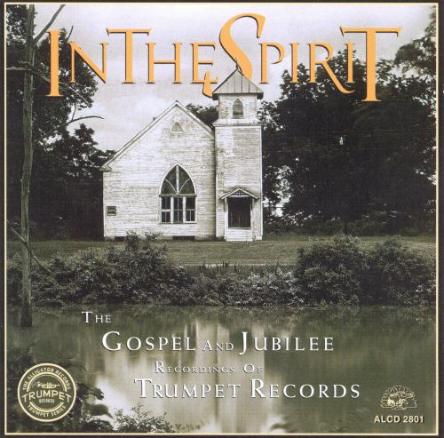 In the Spirit: The Gospel and Jubilee Recordings of Trumpet Records