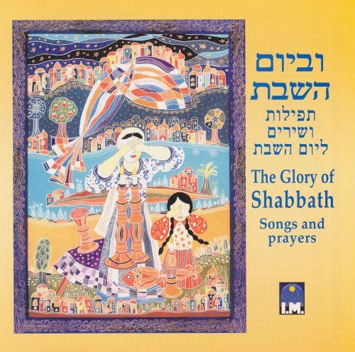 Glory of the Shabbath: Songs and Prayers