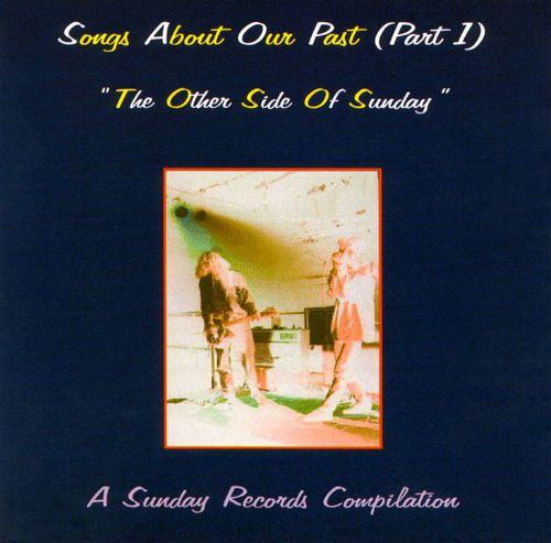 Songs About Our Past, Part 1:  Other Side of Sunday