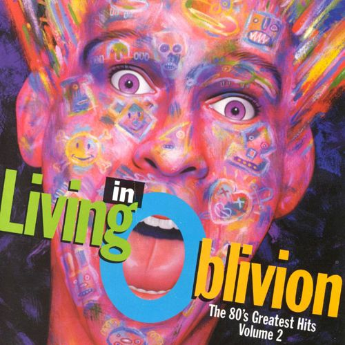 Living in Oblivion: The 80's Greatest Hits, Vol. 2
