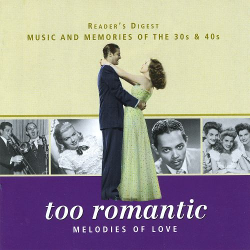 Too Romantic: Melodies of Love - Reader's Digest Music and Memories of the 30s & 40s