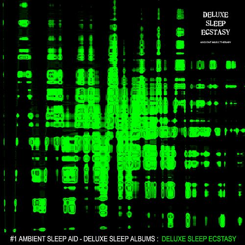 Ambient Music Therapy: Deluxe Sleep Ecstasy