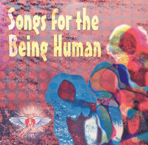 Songs for the Being Human