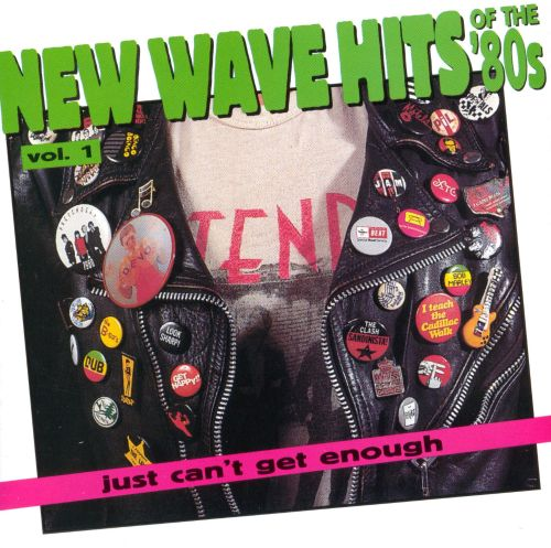 Just Can't Get Enough: New Wave Hits of the 80's, Vol. 1